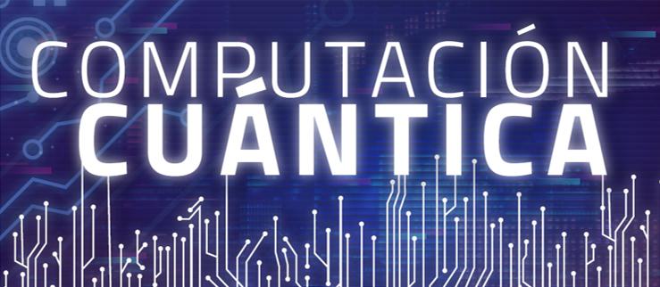 """Jornada sobre """"Computación Cuántica"""" - 24 de marzo (online)"""