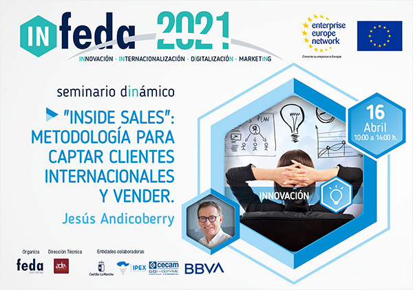 """1º Taller IN-FEDA 2021. """"INSIDE SALES"""": METODOLOGÍA Y HERRAMIENTAS PARA CAPTAR CLIENTES INTERNACIONALES EN EL ENTORNO DIGITAL. Albacete, 16 abril. Presencial y Online"""