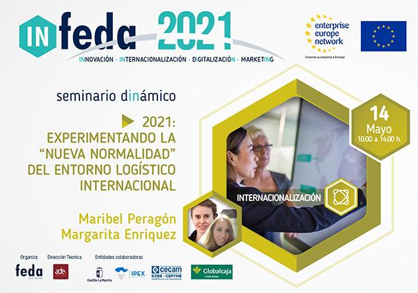 """2º Taller IN-FEDA 2021: EXPERIMENTANDO """"LA NUEVA NORMALIDAD"""" DEL ENTORNO LOGISTICO INTERNACIONAL. Albacete, 14 Mayo. Presencial y Online"""