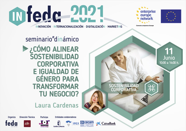 3º Seminario IN-FEDA 2. ¿CÓMO ALINEAR SOSTENIBILIDAD CORPORATIVA E IGUALDAD DE GÉNERO PARA TRANSFORMAR TU NEGOCIO? Albacete, 11 Junio. Presencial y Online