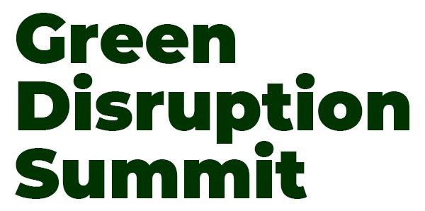 """""""Green Disruption Summit"""" La cita europea de las tecnologías disruptivas para la revolución verde. 17 junio 2021"""